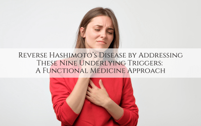 Reverse Hashimoto's Disease by Addressing These Nine Underlying Triggers: A Functional Medicine Approach