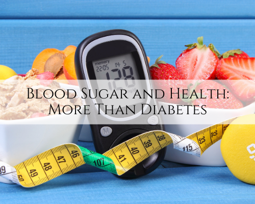 Blood Sugar and Health: More Than Diabetes