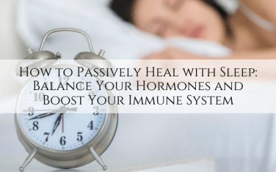 How to Passively Heal with Sleep: Balance Your Hormones and Boost Your Immune System