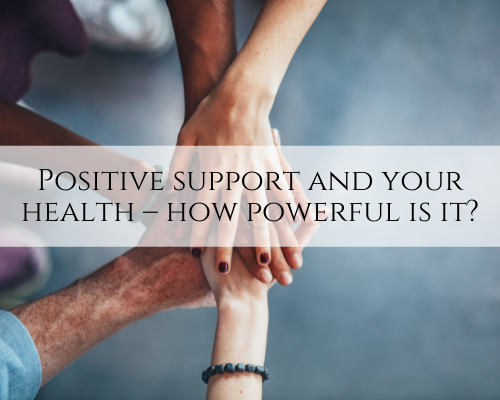 Positive support and your health – how powerful is it?