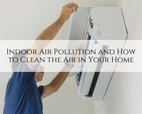 Indoor Air Pollution and How to Clean the Air in Your Home
