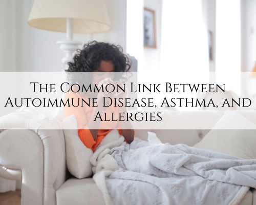The Common Link Between Autoimmune Disease, Asthma, and Allergies